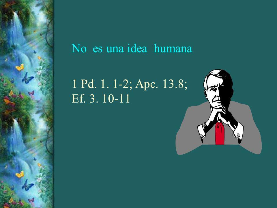 No es una idea humana 1 Pd. 1. 1-2; Apc. 13.8; Ef. 3. 10-11