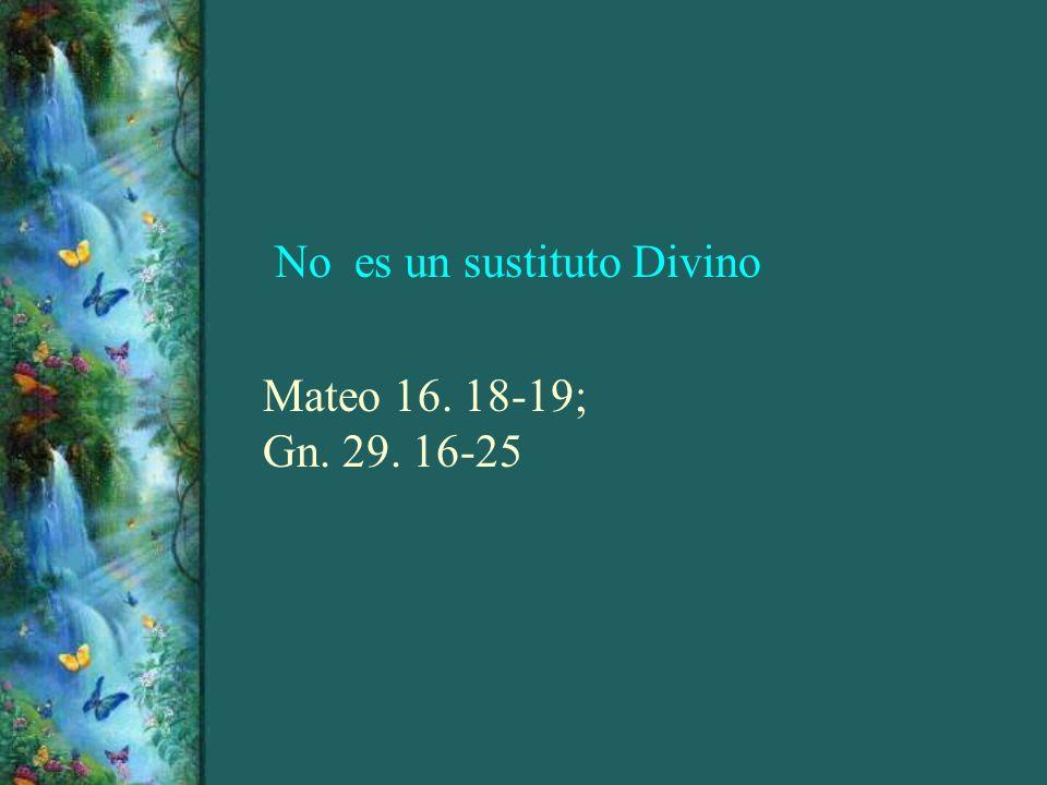 No es un sustituto Divino Mateo 16. 18-19; Gn. 29. 16-25