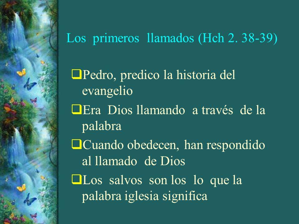 Los primeros llamados (Hch 2. 38-39) Pedro, predico la historia del evangelio Era Dios llamando a través de la palabra Cuando obedecen, han respondido