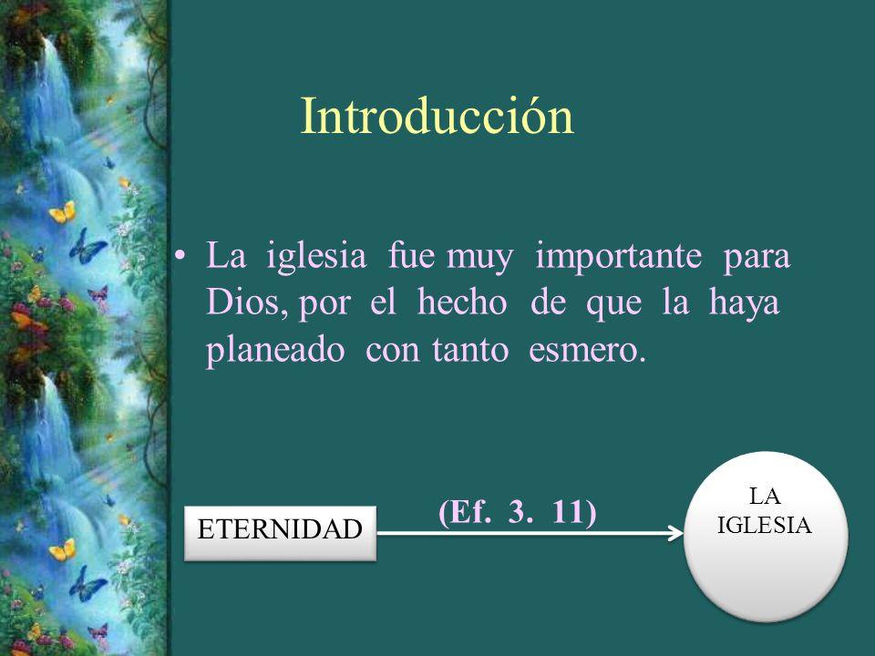 Introducción La iglesia fue muy importante para Dios, por el hecho de que la haya planeado con tanto esmero. » (Ef. 3. 11) ETERNIDAD LA IGLESIA