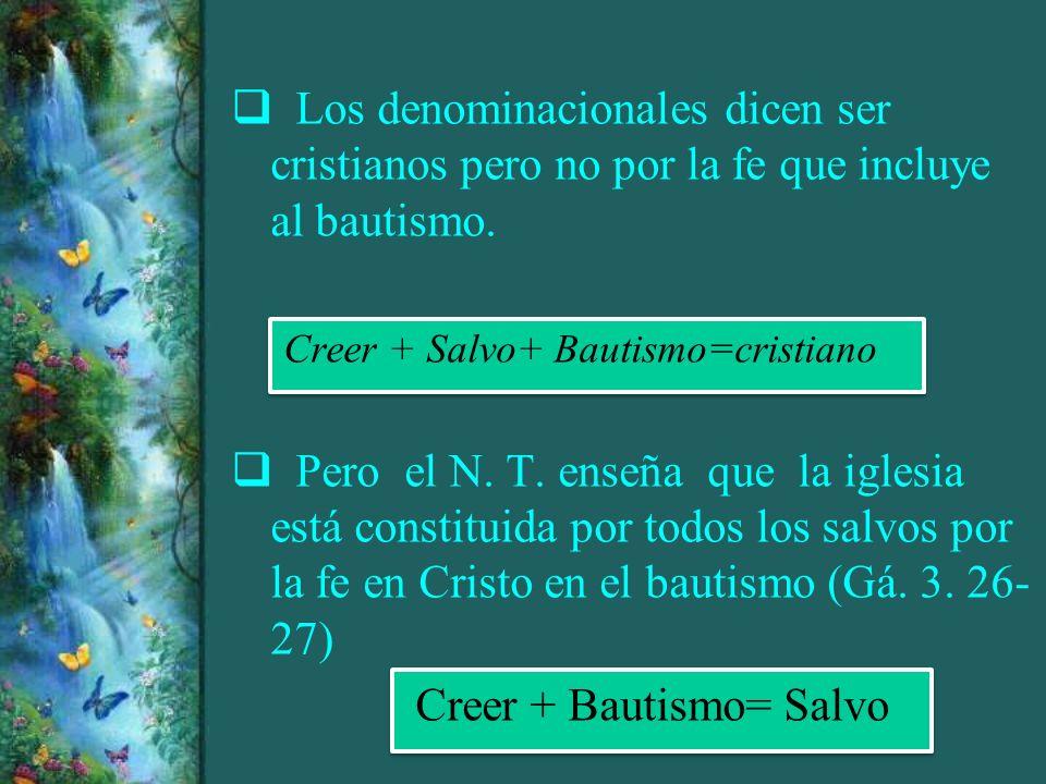 Los denominacionales dicen ser cristianos pero no por la fe que incluye al bautismo. Creer + Salvo+ Bautismo=cristiano Pero el N. T. enseña que la igl