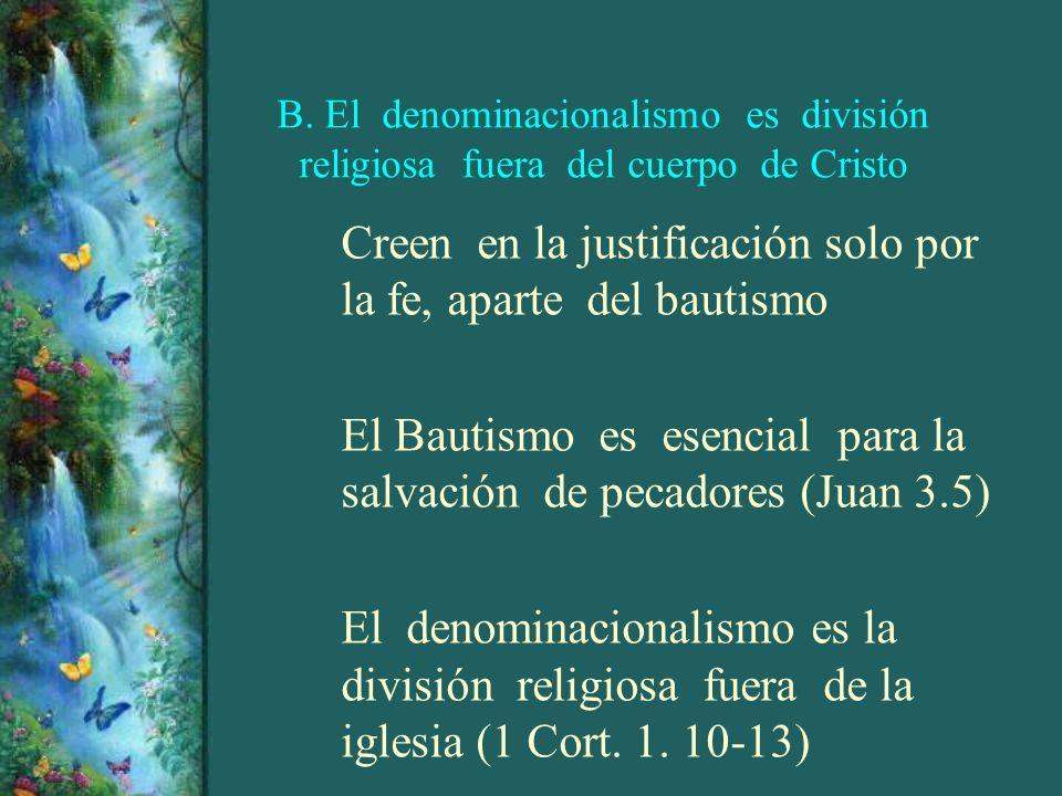 B. El denominacionalismo es división religiosa fuera del cuerpo de Cristo Creen en la justificación solo por la fe, aparte del bautismo El Bautismo es