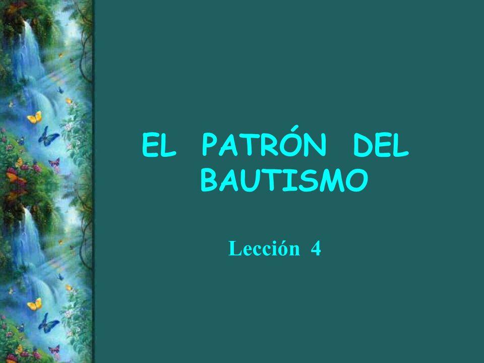 EL PATRÓN DEL BAUTISMO Lección 4