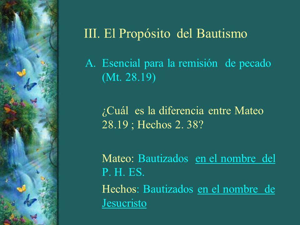 III. El Propósito del Bautismo A.Esencial para la remisión de pecado (Mt. 28.19) ¿Cuál es la diferencia entre Mateo 28.19 ; Hechos 2. 38? Mateo: Bauti