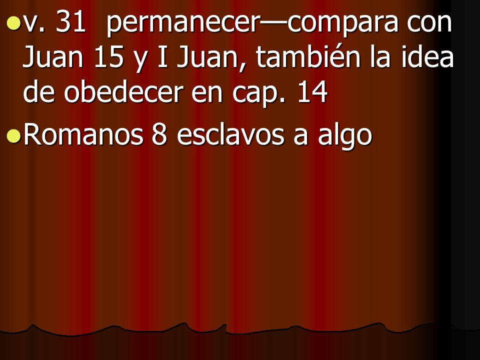 v. 31 permanecercompara con Juan 15 y I Juan, también la idea de obedecer en cap. 14 v. 31 permanecercompara con Juan 15 y I Juan, también la idea de