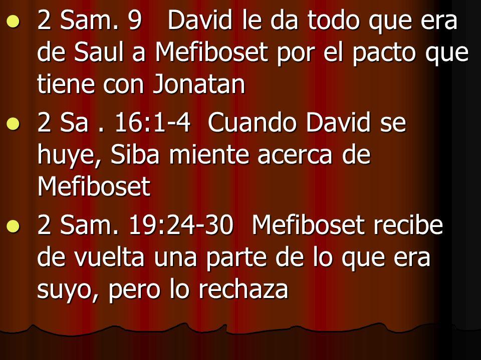 2 Sam. 9 David le da todo que era de Saul a Mefiboset por el pacto que tiene con Jonatan 2 Sam. 9 David le da todo que era de Saul a Mefiboset por el