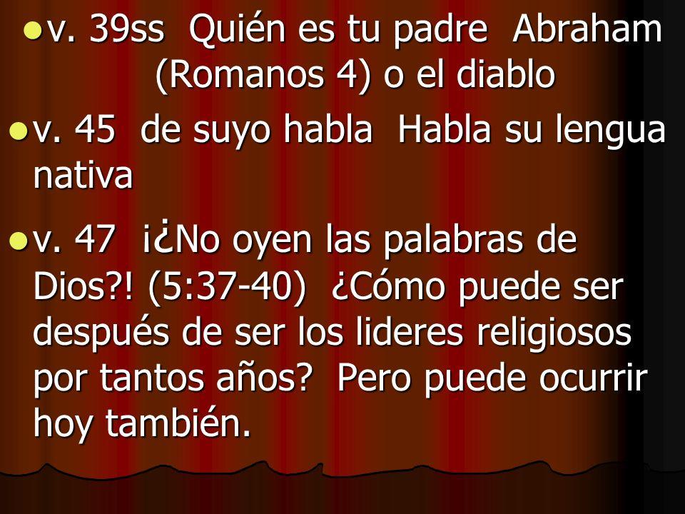 v. 39ss Quién es tu padre Abraham (Romanos 4) o el diablo v. 39ss Quién es tu padre Abraham (Romanos 4) o el diablo v. 45 de suyo habla Habla su lengu