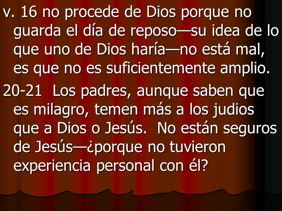 v. 16 no procede de Dios porque no guarda el día de repososu idea de lo que uno de Dios haríano está mal, es que no es suficientemente amplio. 20-21 L