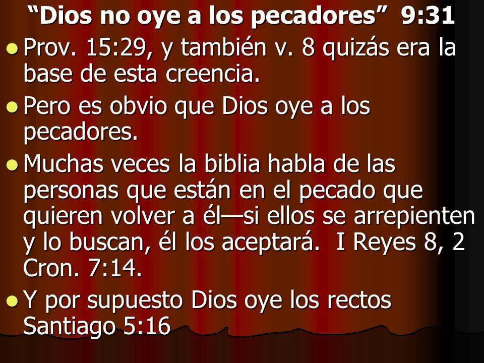 Dios no oye a los pecadores 9:31 Prov. 15:29, y también v. 8 quizás era la base de esta creencia. Prov. 15:29, y también v. 8 quizás era la base de es