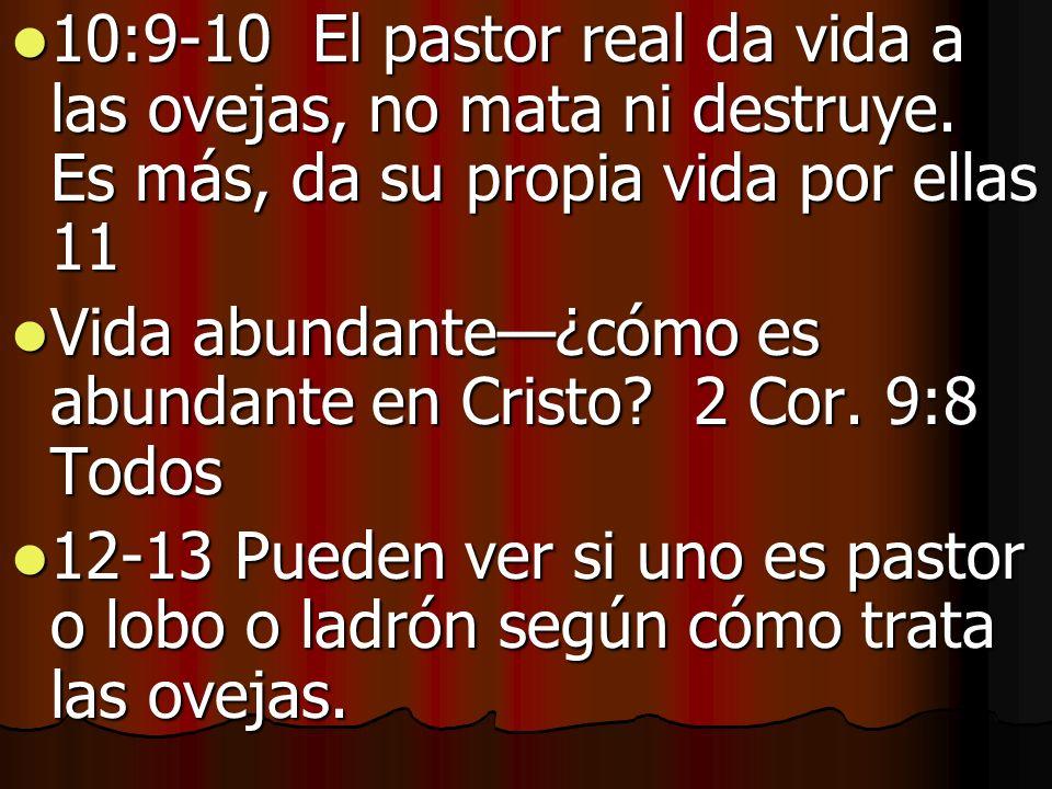 10:9-10 El pastor real da vida a las ovejas, no mata ni destruye. Es más, da su propia vida por ellas 11 10:9-10 El pastor real da vida a las ovejas,