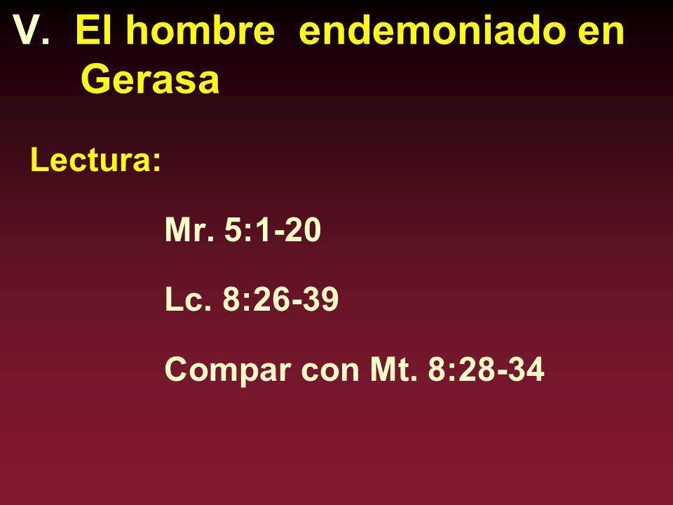 V. El hombre endemoniado en Gerasa Lectura: Mr. 5:1-20 Lc. 8:26-39 Compar con Mt. 8:28-34