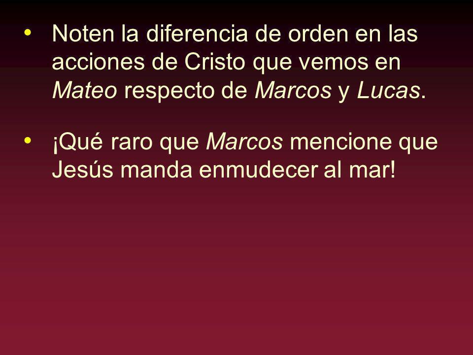Noten la diferencia de orden en las acciones de Cristo que vemos en Mateo respecto de Marcos y Lucas. ¡Qué raro que Marcos mencione que Jesús manda en