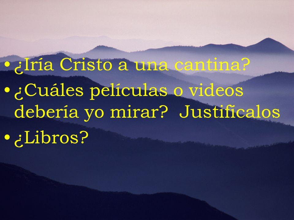 ¿Iría Cristo a una cantina? ¿Cuáles películas o videos debería yo mirar? Justifícalos ¿Libros?