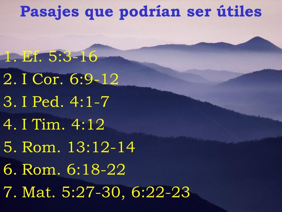 Pasajes que podrían ser útiles 1.Ef. 5:3-16 2.I Cor. 6:9-12 3.I Ped. 4:1-7 4.I Tim. 4:12 5.Rom. 13:12-14 6.Rom. 6:18-22 7.Mat. 5:27-30, 6:22-23