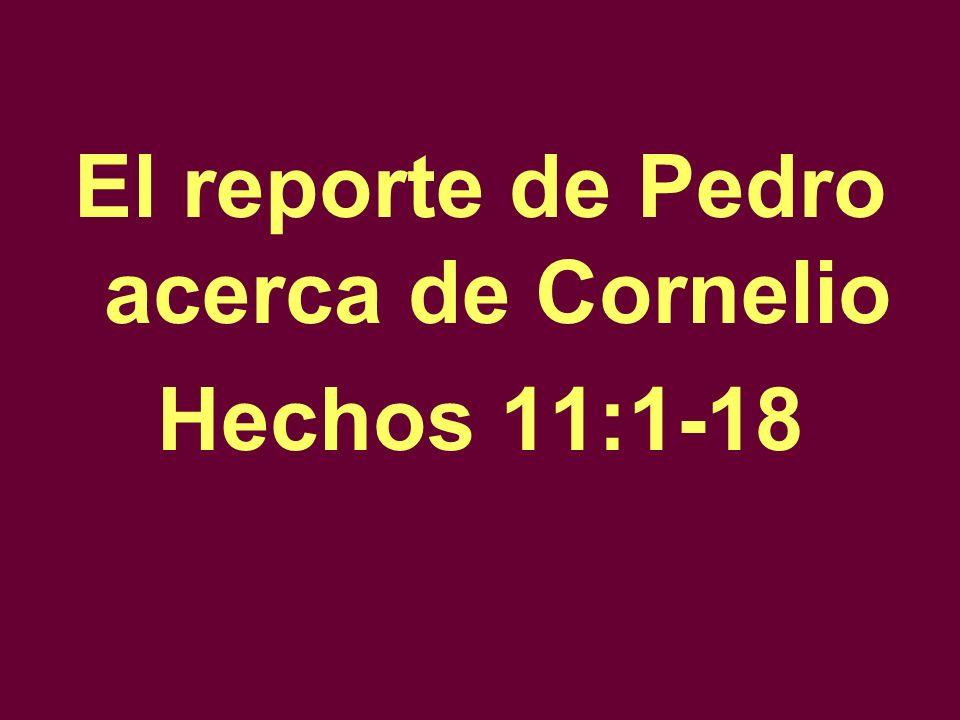El reporte de Pedro acerca de Cornelio Hechos 11:1-18
