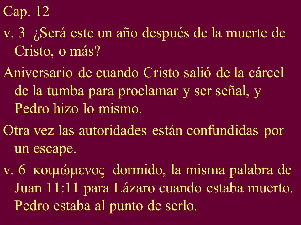 Cap. 12 v. 3 ¿Será este un año después de la muerte de Cristo, o más? Aniversario de cuando Cristo salió de la cárcel de la tumba para proclamar y ser