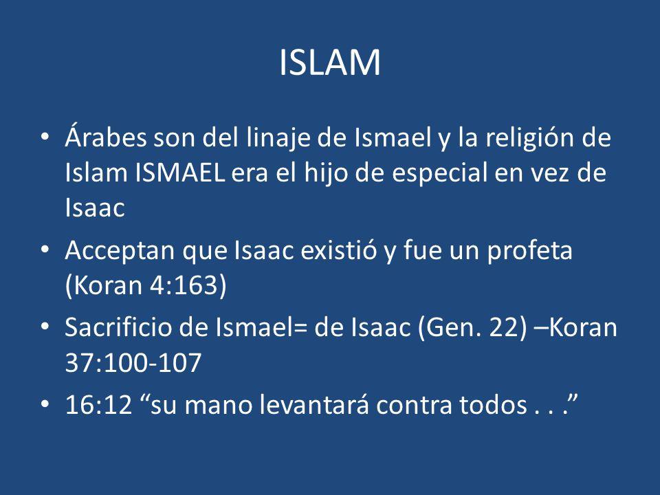ISLAM Árabes son del linaje de Ismael y la religión de Islam ISMAEL era el hijo de especial en vez de Isaac Acceptan que Isaac existió y fue un profet
