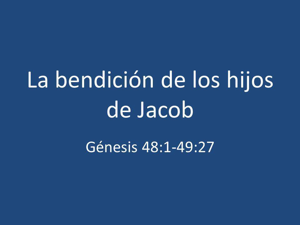 La bendición de los hijos de Jacob Génesis 48:1-49:27
