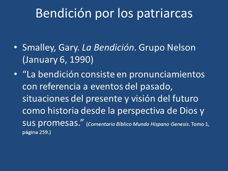 Bendición por los patriarcas Smalley, Gary. La Bendición. Grupo Nelson (January 6, 1990) La bendición consiste en pronunciamientos con referencia a ev
