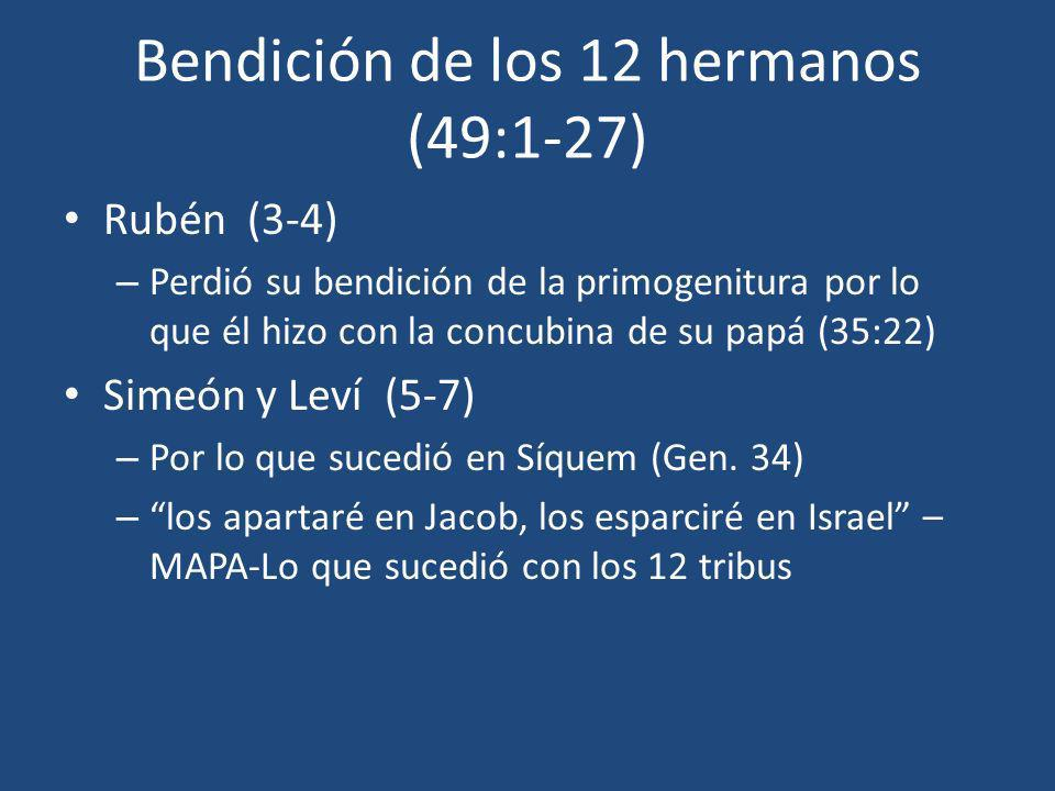 Bendición de los 12 hermanos (49:1-27) Rubén (3-4) – Perdió su bendición de la primogenitura por lo que él hizo con la concubina de su papá (35:22) Si