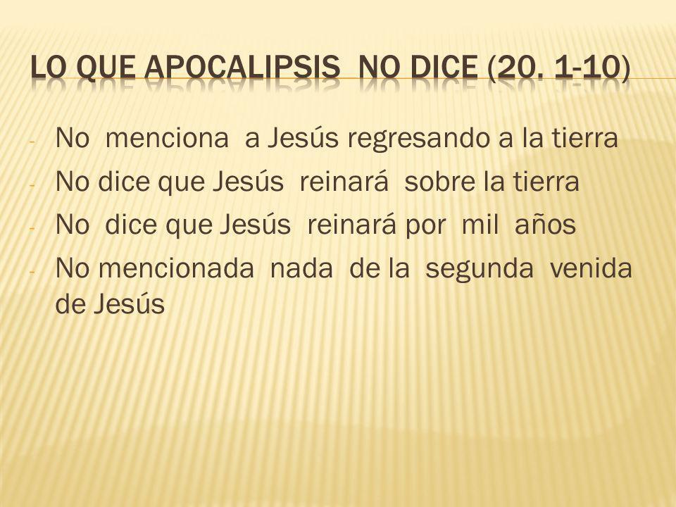 - No menciona a Jesús regresando a la tierra - No dice que Jesús reinará sobre la tierra - No dice que Jesús reinará por mil años - No mencionada nada