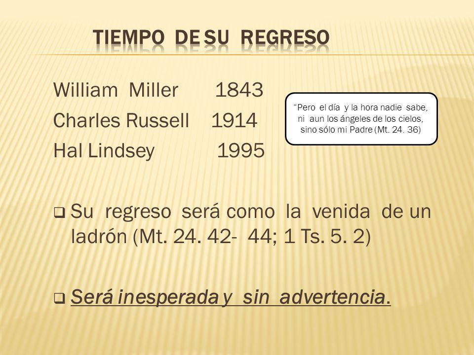 William Miller 1843 Charles Russell 1914 Hal Lindsey 1995 Su regreso será como la venida de un ladrón (Mt. 24. 42- 44; 1 Ts. 5. 2) Será inesperada y s