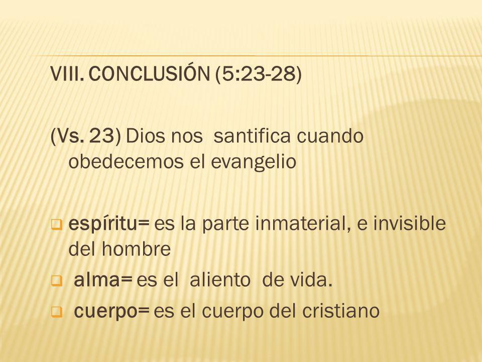 VIII. CONCLUSIÓN (5:23-28) (Vs. 23) Dios nos santifica cuando obedecemos el evangelio espíritu= es la parte inmaterial, e invisible del hombre alma= e