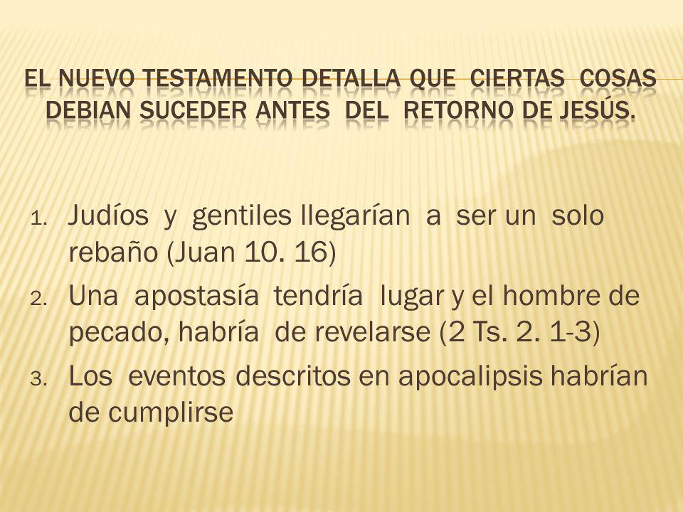 1. Judíos y gentiles llegarían a ser un solo rebaño (Juan 10. 16) 2. Una apostasía tendría lugar y el hombre de pecado, habría de revelarse (2 Ts. 2.