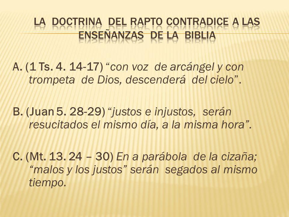 A. (1 Ts. 4. 14-17) con voz de arcángel y con trompeta de Dios, descenderá del cielo. B. (Juan 5. 28-29) justos e injustos, serán resucitados el mismo