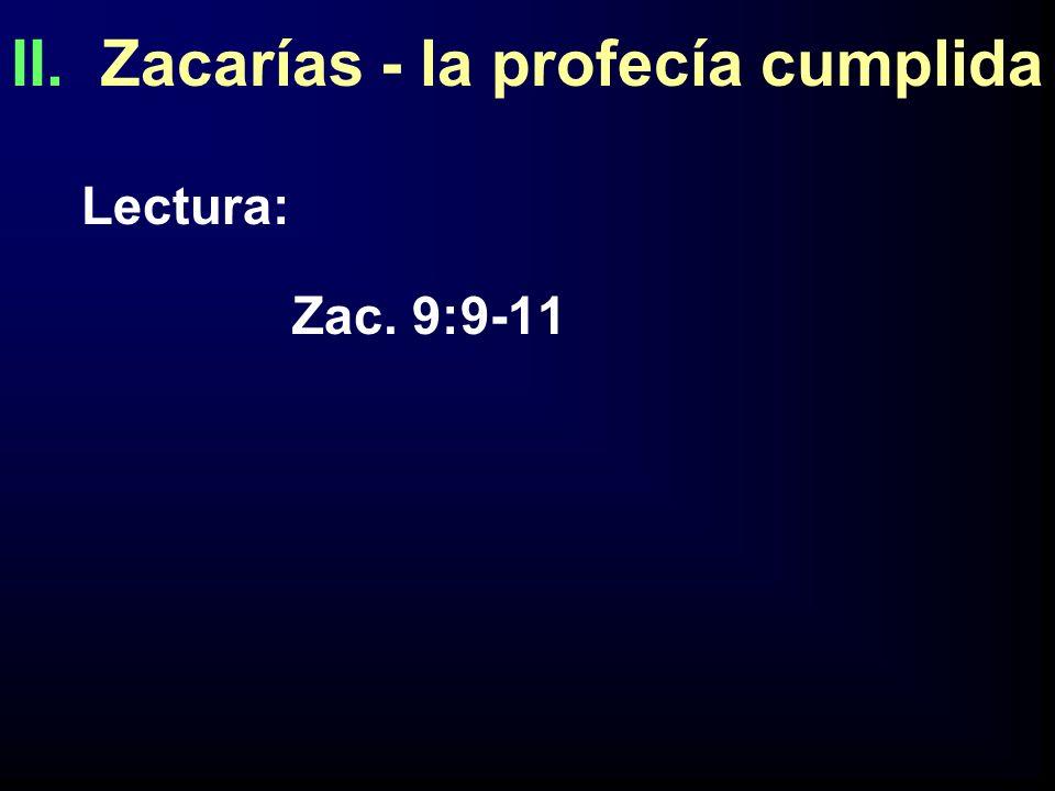 II. Zacarías - la profecía cumplida Lectura: Zac. 9:9-11