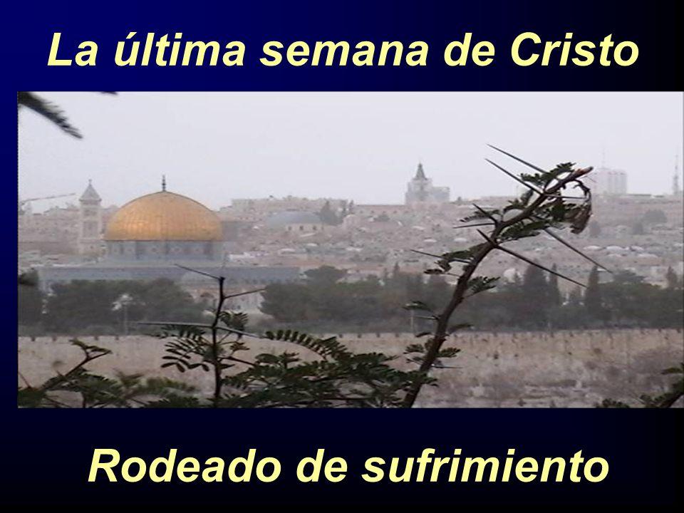 La última semana de Cristo Rodeado de sufrimiento