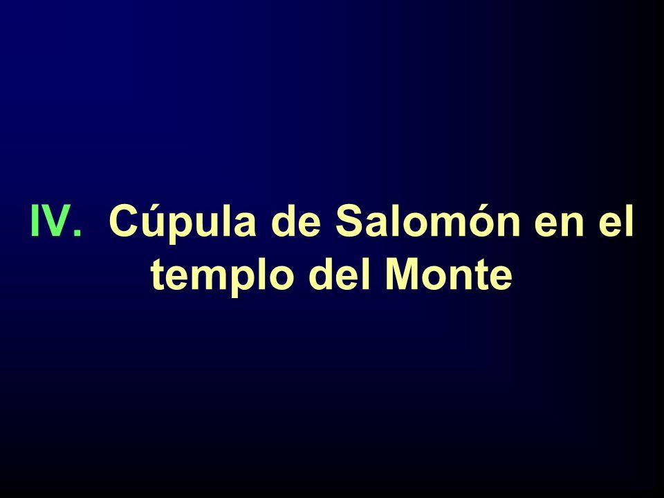 IV. Cúpula de Salomón en el templo del Monte