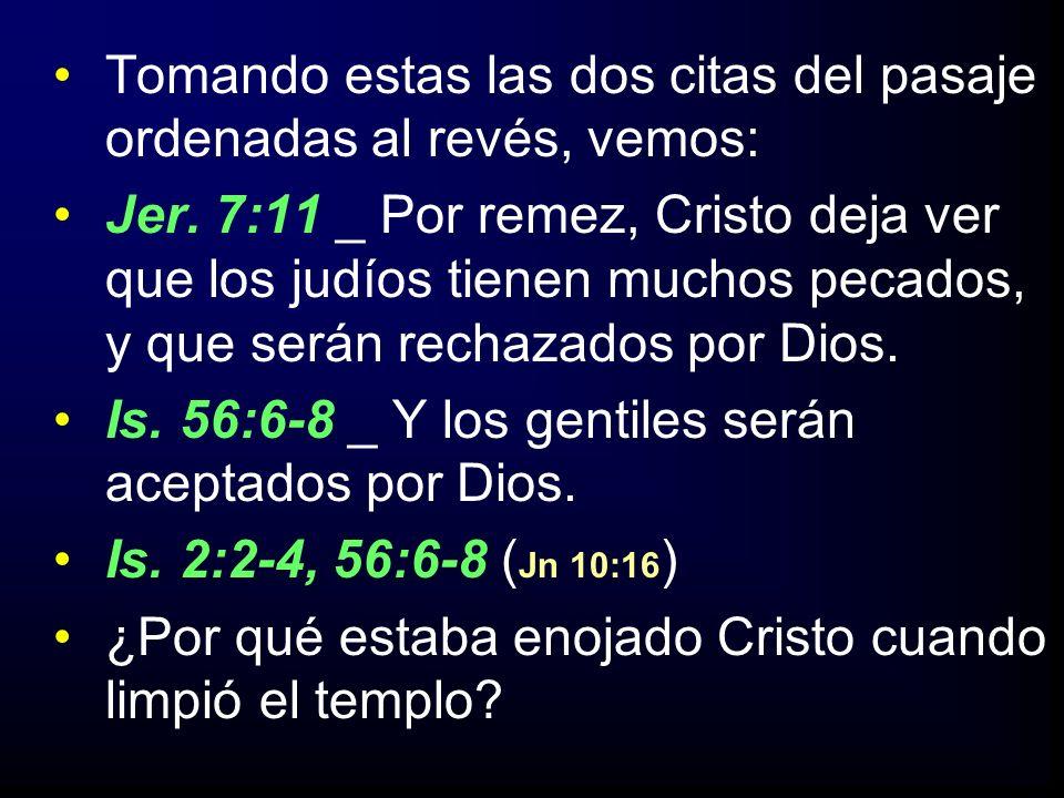 Tomando estas las dos citas del pasaje ordenadas al revés, vemos: Jer. 7:11 _ Por remez, Cristo deja ver que los judíos tienen muchos pecados, y que s