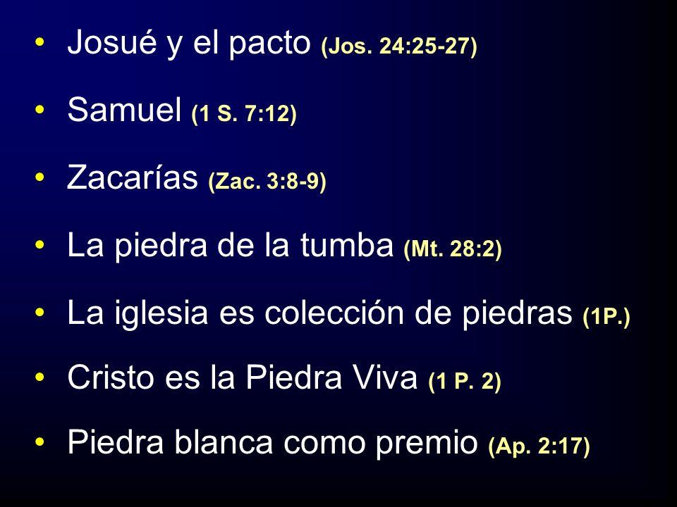 Josué y el pacto (Jos. 24:25-27) Samuel (1 S. 7:12) Zacarías (Zac. 3:8-9) La piedra de la tumba (Mt. 28:2) La iglesia es colección de piedras (1P.) Cr