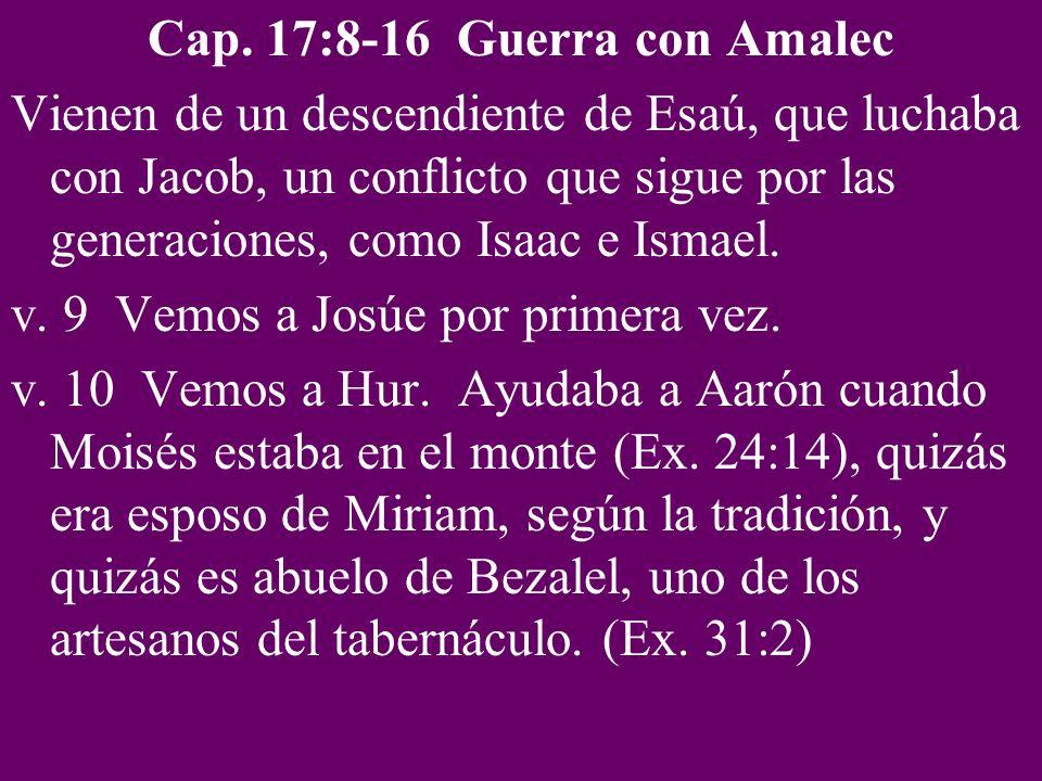 Cap. 17:8-16 Guerra con Amalec Vienen de un descendiente de Esaú, que luchaba con Jacob, un conflicto que sigue por las generaciones, como Isaac e Ism