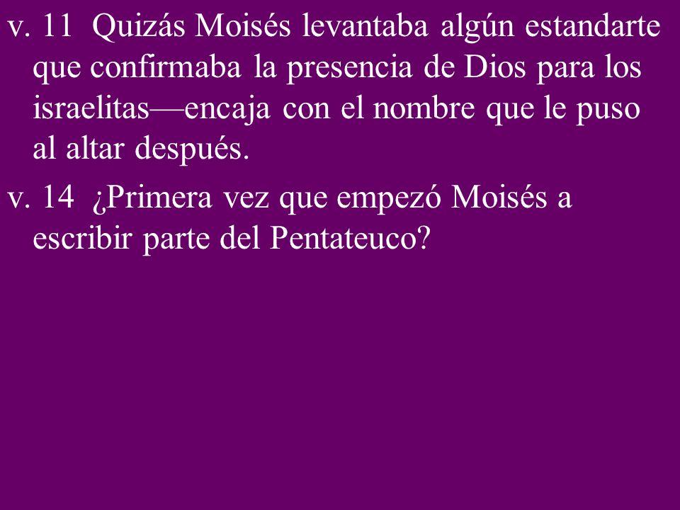 v. 11 Quizás Moisés levantaba algún estandarte que confirmaba la presencia de Dios para los israelitasencaja con el nombre que le puso al altar despué