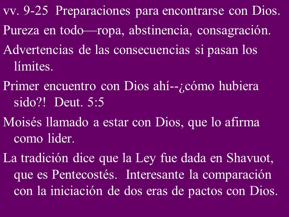 vv. 9-25 Preparaciones para encontrarse con Dios. Pureza en todoropa, abstinencia, consagración. Advertencias de las consecuencias si pasan los límite