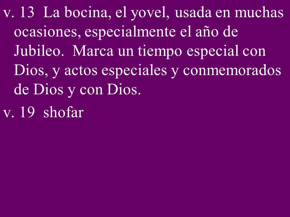 v. 13 La bocina, el yovel, usada en muchas ocasiones, especialmente el año de Jubileo. Marca un tiempo especial con Dios, y actos especiales y conmemo