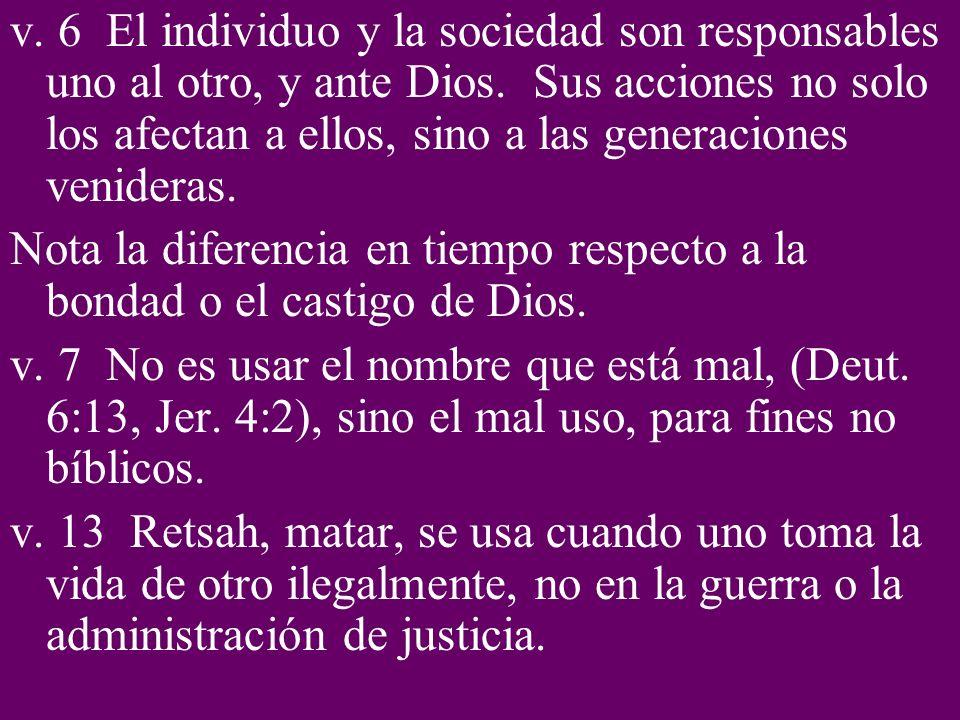 v. 6 El individuo y la sociedad son responsables uno al otro, y ante Dios. Sus acciones no solo los afectan a ellos, sino a las generaciones venideras