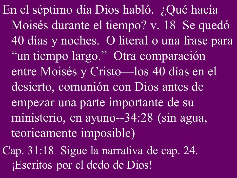 En el séptimo día Dios habló. ¿Qué hacía Moisés durante el tiempo? v. 18 Se quedó 40 días y noches. O literal o una frase para un tiempo largo. Otra c