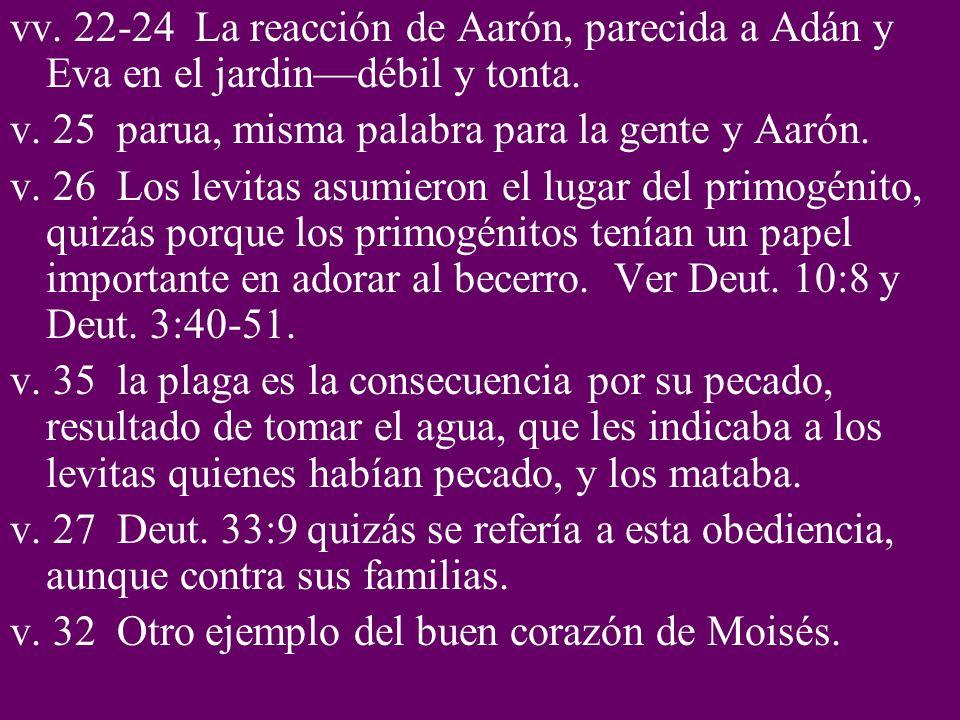 vv. 22-24 La reacción de Aarón, parecida a Adán y Eva en el jardindébil y tonta. v. 25 parua, misma palabra para la gente y Aarón. v. 26 Los levitas a