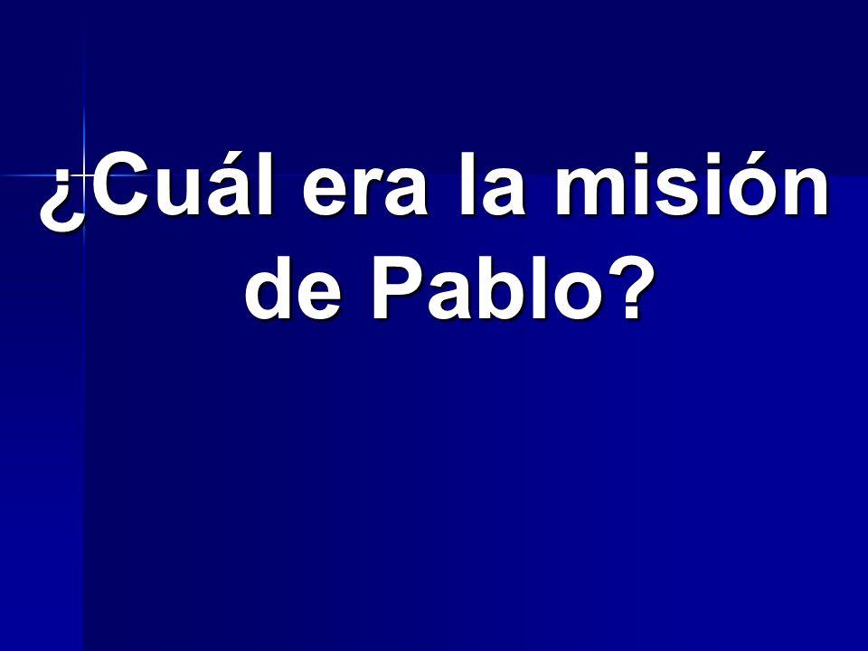 ¿Cuál era la misión de Pablo?