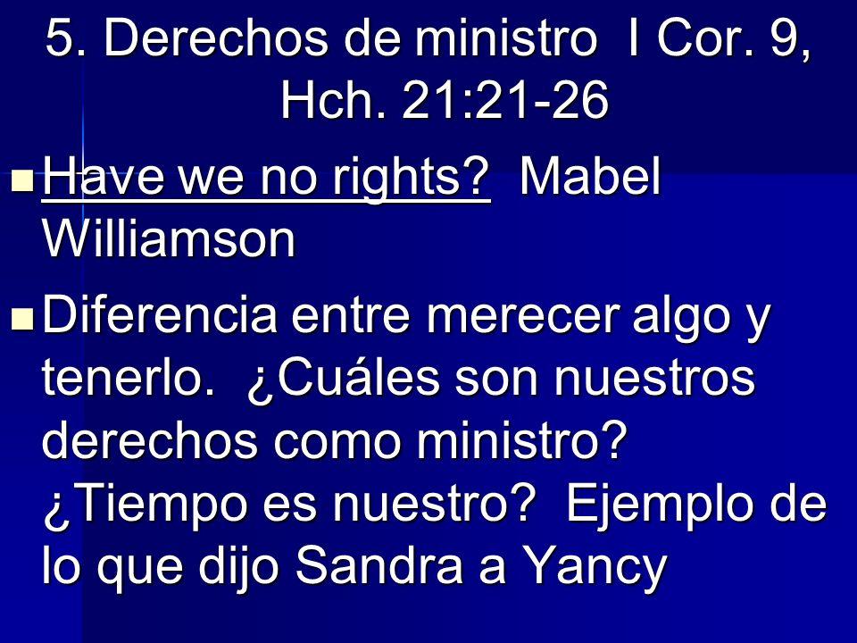 5. Derechos de ministro I Cor. 9, Hch. 21:21-26 Have we no rights? Mabel Williamson Have we no rights? Mabel Williamson Diferencia entre merecer algo