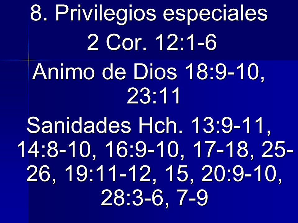 8. Privilegios especiales 2 Cor. 12:1-6 2 Cor. 12:1-6 Animo de Dios 18:9-10, 23:11 Sanidades Hch. 13:9-11, 14:8-10, 16:9-10, 17-18, 25- 26, 19:11-12,