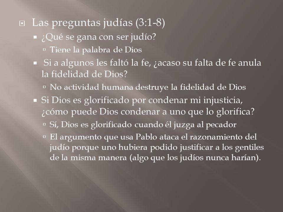 Las preguntas judías (3:1-8) ¿Qué se gana con ser judío? Tiene la palabra de Dios Si a algunos les faltó la fe, ¿acaso su falta de fe anula la fidelid