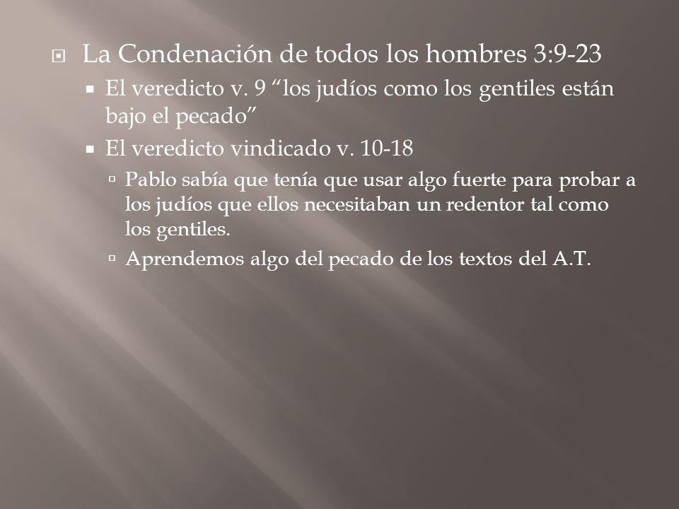 La Condenación de todos los hombres 3:9-23 El veredicto v. 9 los judíos como los gentiles están bajo el pecado El veredicto vindicado v. 10-18 Pablo s