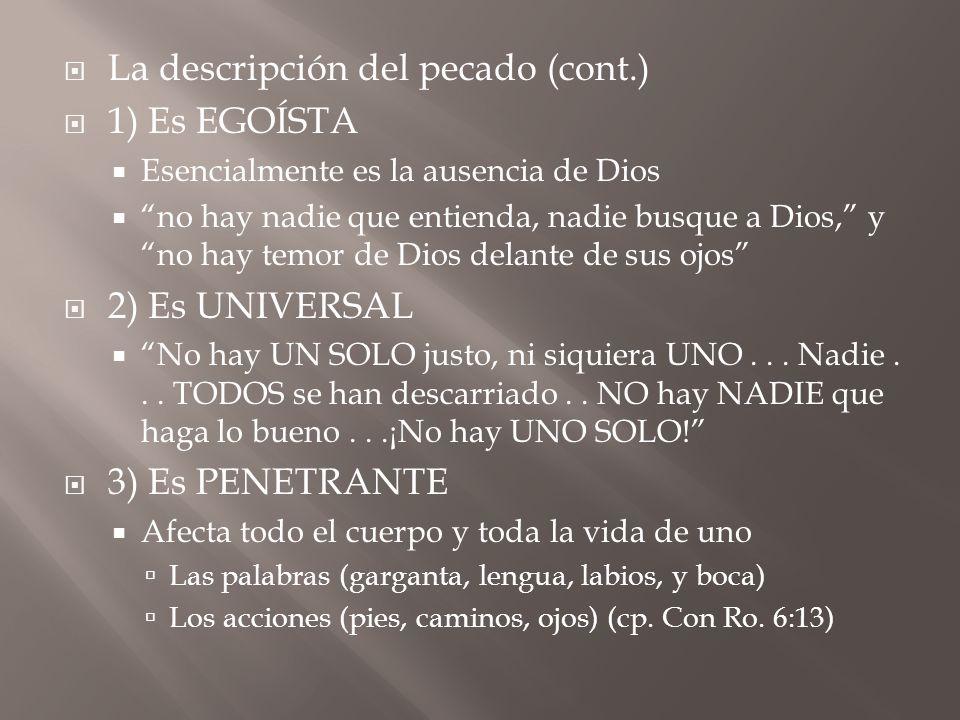 La descripción del pecado (cont.) 1) Es EGOÍSTA Esencialmente es la ausencia de Dios no hay nadie que entienda, nadie busque a Dios, y no hay temor de