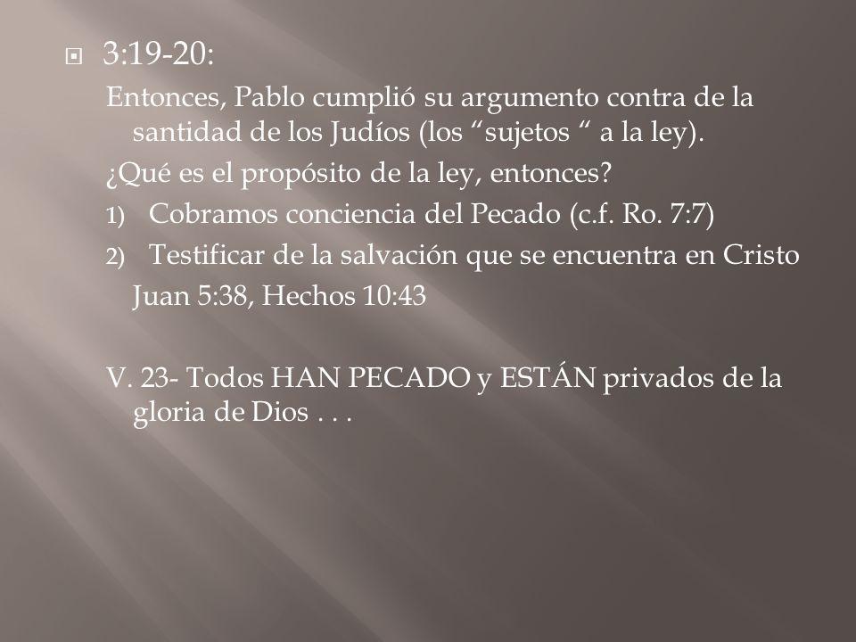 3:19-20: Entonces, Pablo cumplió su argumento contra de la santidad de los Judíos (los sujetos a la ley). ¿Qué es el propósito de la ley, entonces? 1)