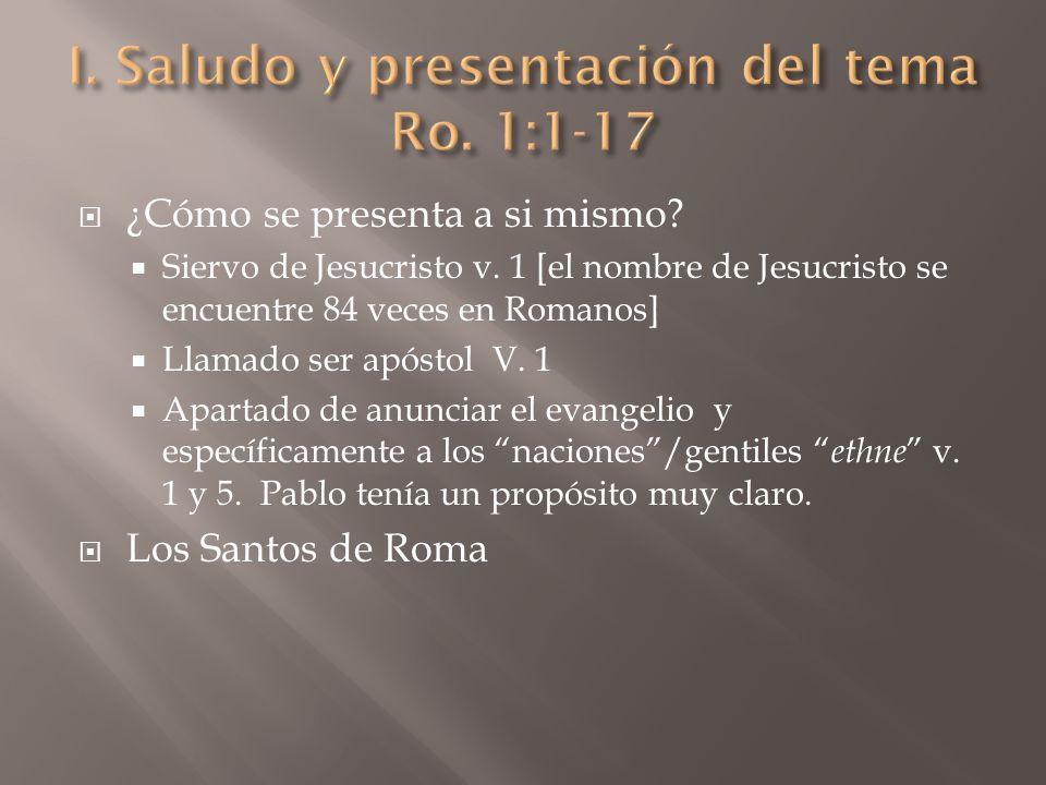 ¿Cómo se presenta a si mismo? Siervo de Jesucristo v. 1 [el nombre de Jesucristo se encuentre 84 veces en Romanos] Llamado ser apóstol V. 1 Apartado d