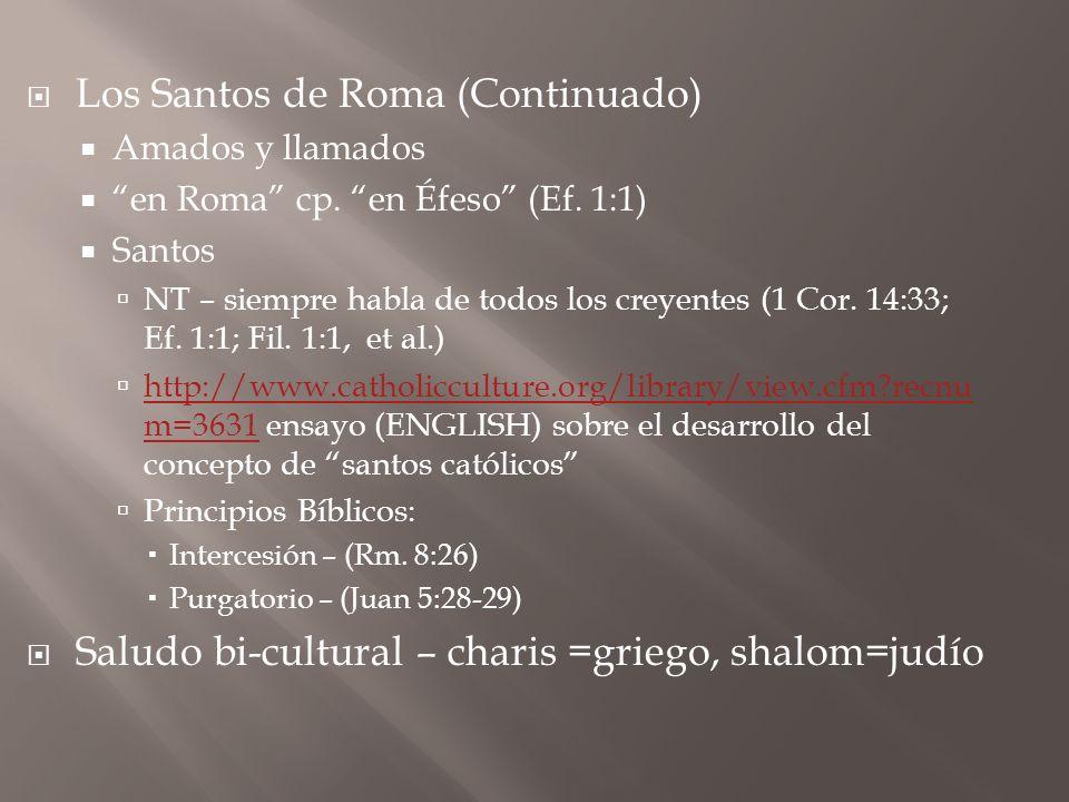 Los Santos de Roma (Continuado) Amados y llamados en Roma cp. en Éfeso (Ef. 1:1) Santos NT – siempre habla de todos los creyentes (1 Cor. 14:33; Ef. 1